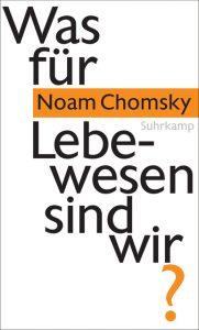 Noam Chomsky - Was für Lebewesen sind wir