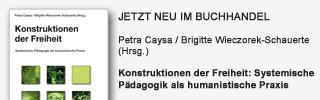 Petra Caysa / Brigitte Wieczorek-Schauerte (Hrsg.): Konstruktionen der Freiheit: Systemische Pädagogik als humanistische Praxis
